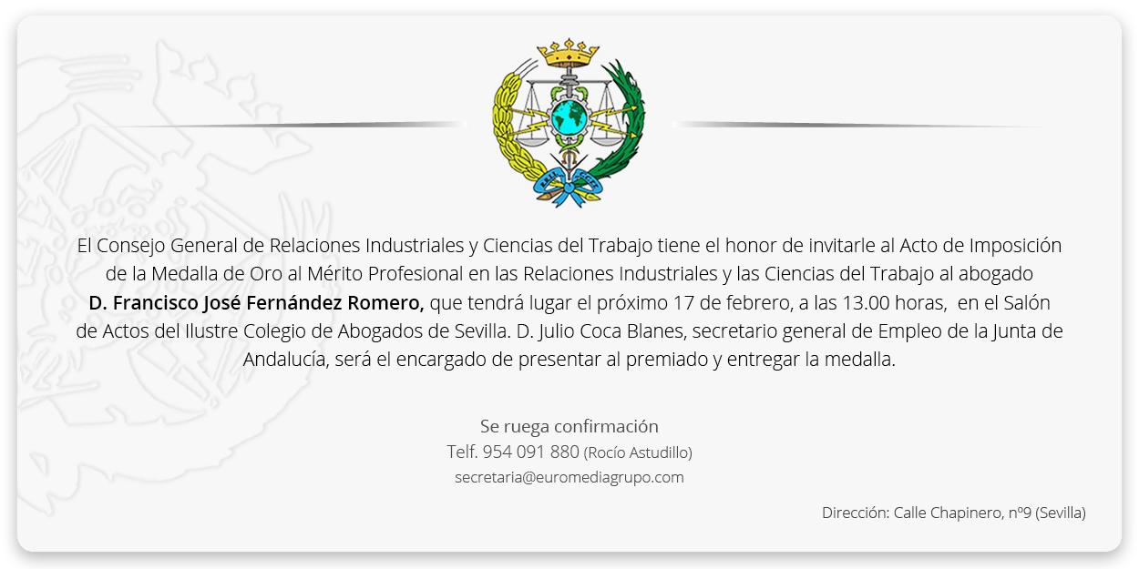 INVITACIÓN 'ACTO DE IMPOSICIÓN DE LA MEDALLA DE ORO AL MÉRITO PROFESIONAL' DEL CONSEJO GENERAL DE RELACIONES INDUSTRIALES Y CIENCIAS DEL TRABAJO A FRANCISCO FERNÁNDEZ ROMERO